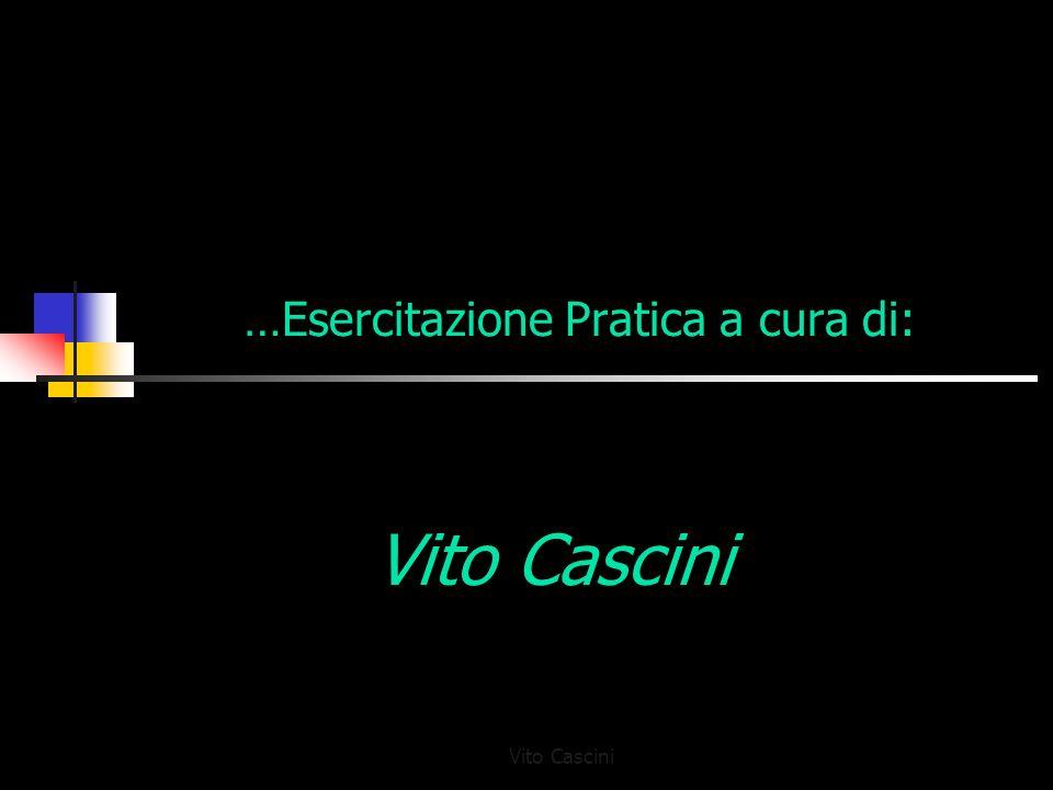 Vito Cascini …Esercitazione Pratica a cura di: Vito Cascini