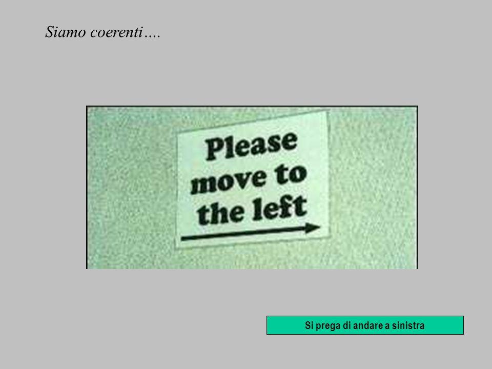 Si prega di andare a sinistra Siamo coerenti….