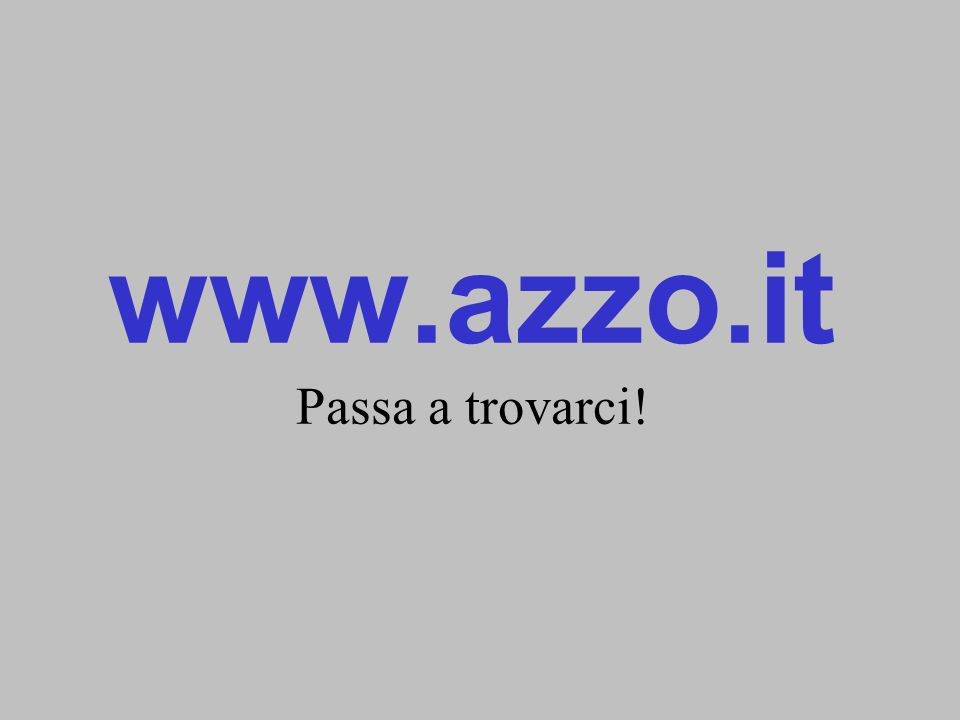 www.azzo.it Passa a trovarci!