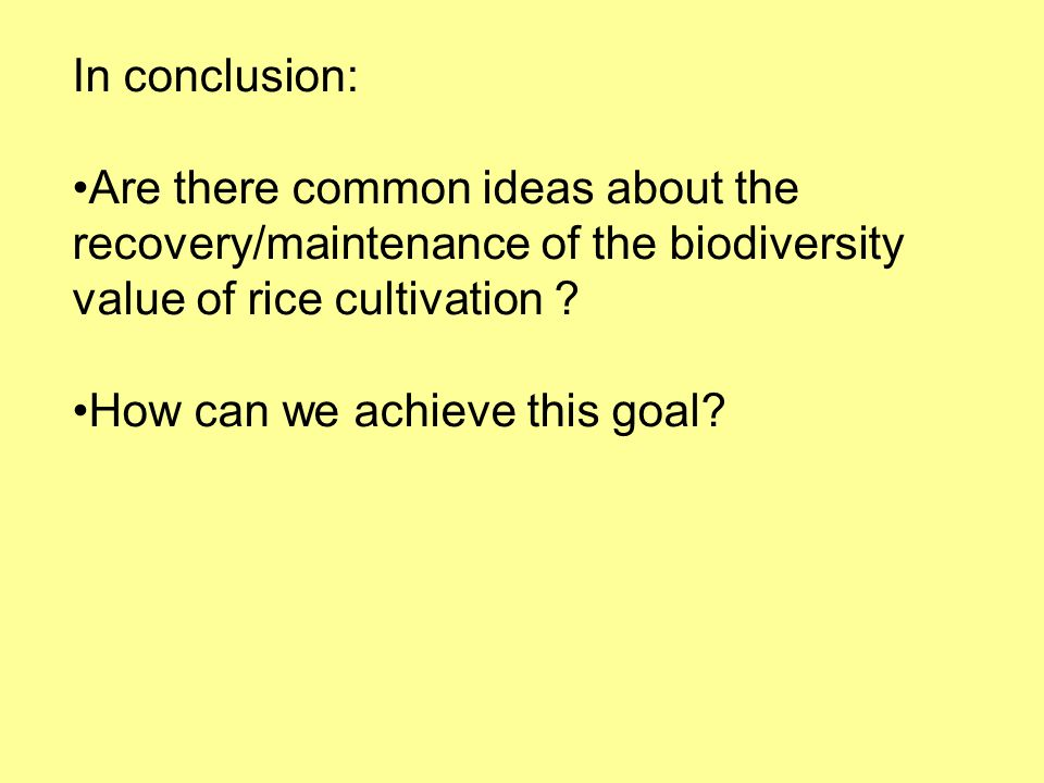 In conclusion: Are there common ideas about the recovery/maintenance of the biodiversity value of rice cultivation ? How can we achieve this goal?