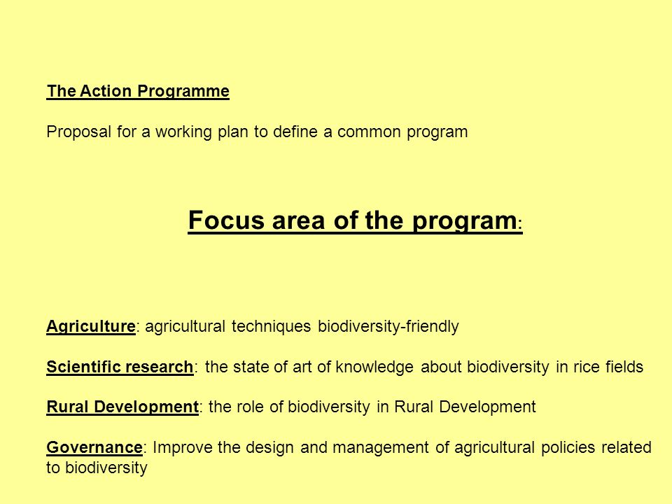 The Action Programme Proposal for a working plan to define a common program Focus area of the program : Agriculture: agricultural techniques biodivers
