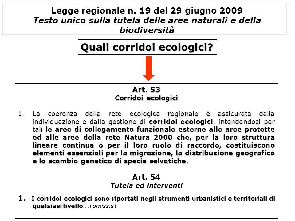 Art. 53 Corridoi ecologici 1.La coerenza della rete ecologica regionale è assicurata dalla individuazione e dalla gestione di corridoi ecologici, inte