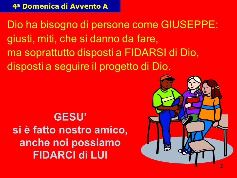 12 4 a Domenica di Avvento A Dio ha bisogno di persone come GIUSEPPE: giusti, miti, che si danno da fare, ma soprattutto disposti a FIDARSI di Dio, disposti a seguire il progetto di Dio.