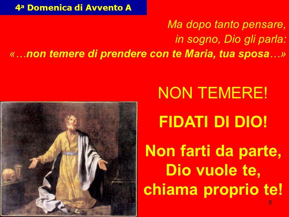 9 4 a Domenica di Avvento A Ma dopo tanto pensare, in sogno, Dio gli parla: «…non temere di prendere con te Maria, tua sposa…» NON TEMERE! FIDATI DI D