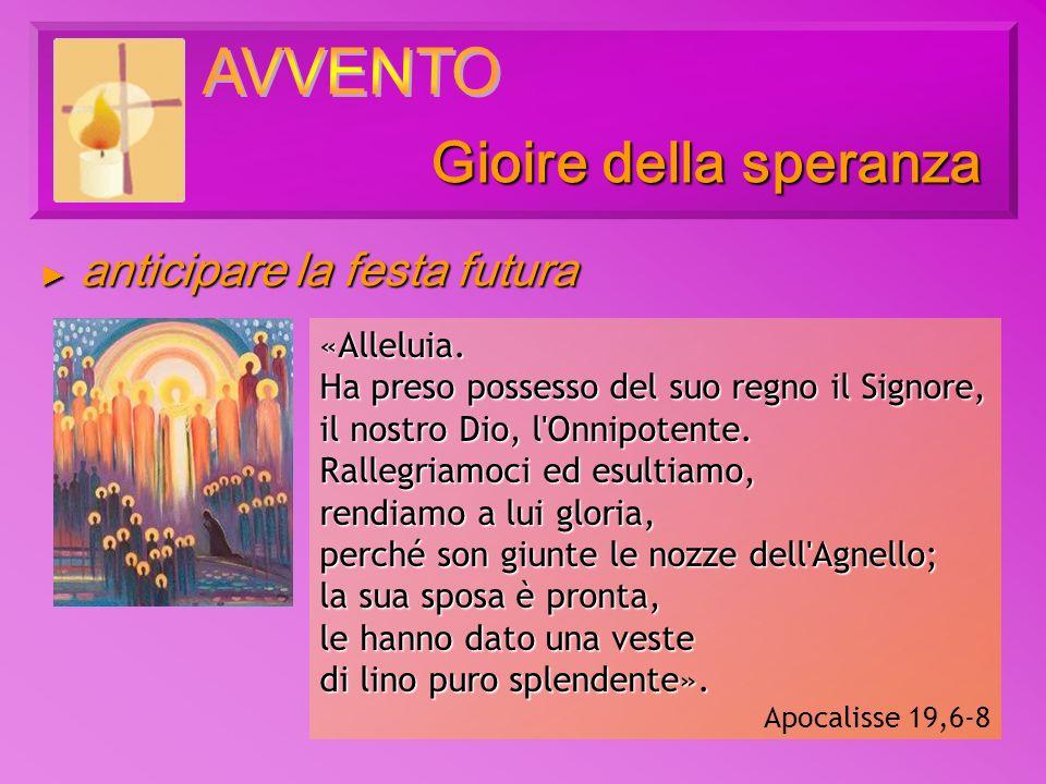 anticipare la festa futura anticipare la festa futura Gioire della speranza «Alleluia. Ha preso possesso del suo regno il Signore, il nostro Dio, l'On