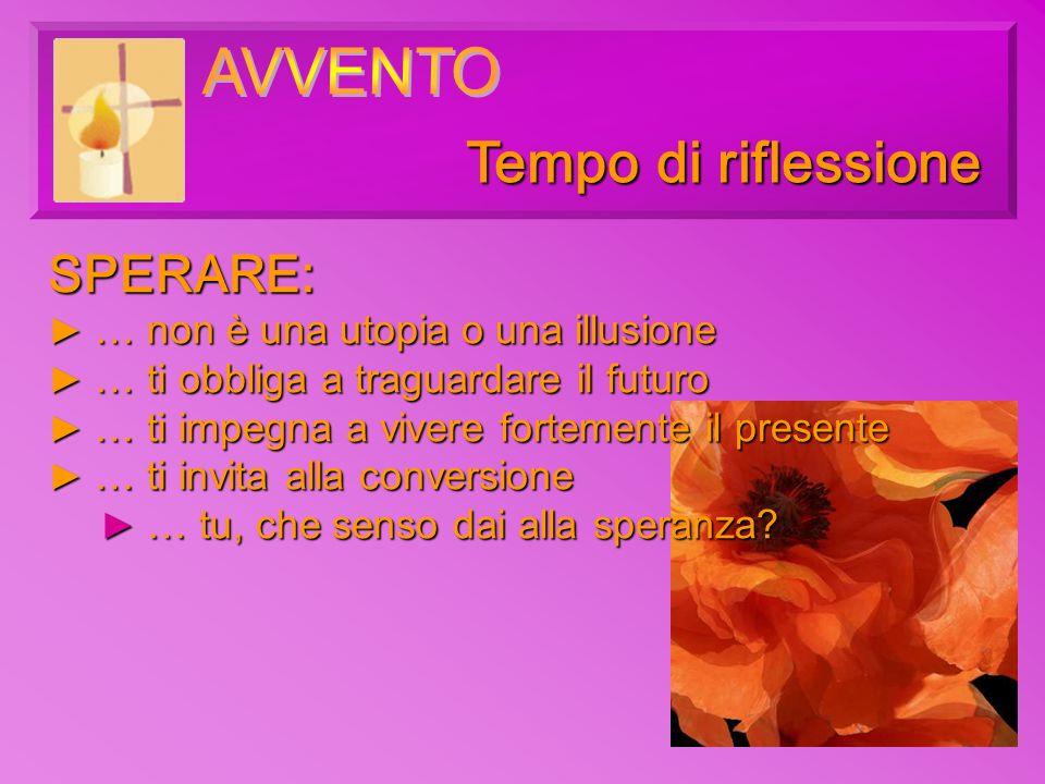 SPERARE: … … non è una utopia o una illusione ti obbliga a traguardare il futuro ti impegna a vivere fortemente il presente ti invita alla conversione