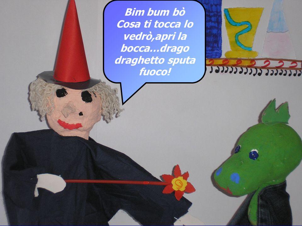 Bim bum bò Cosa ti tocca lo vedrò,apri la bocca…drago draghetto sputa fuoco!
