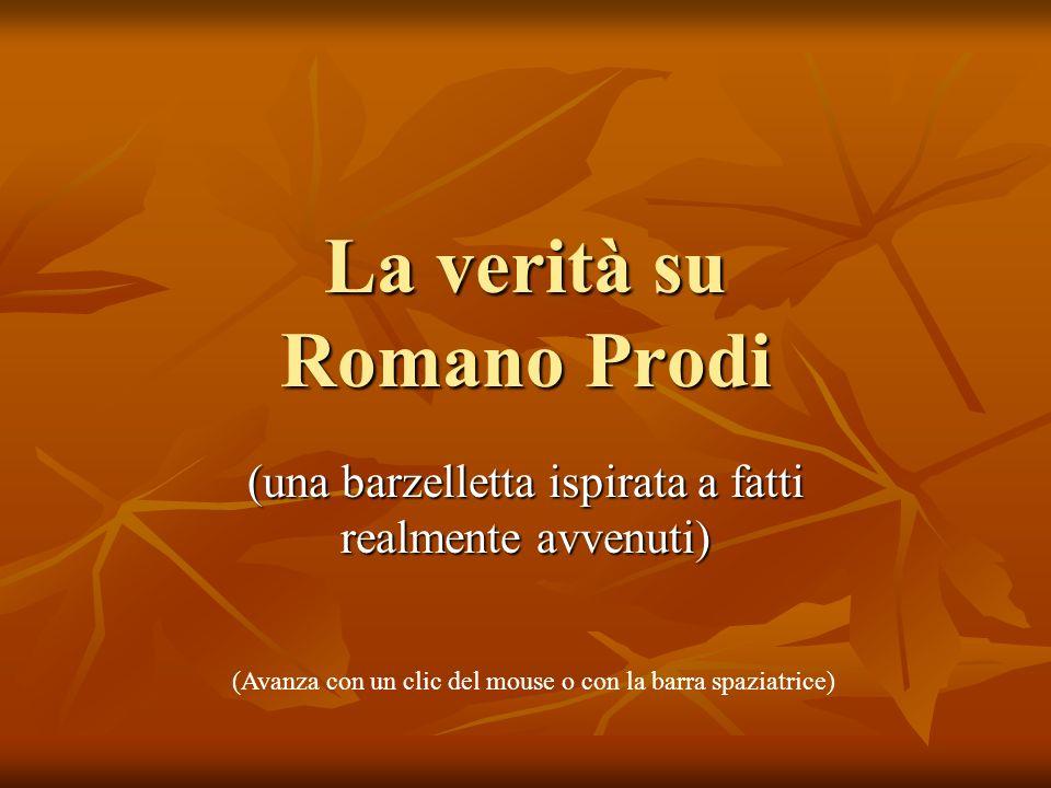 La verità su Romano Prodi (una barzelletta ispirata a fatti realmente avvenuti) (Avanza con un clic del mouse o con la barra spaziatrice)