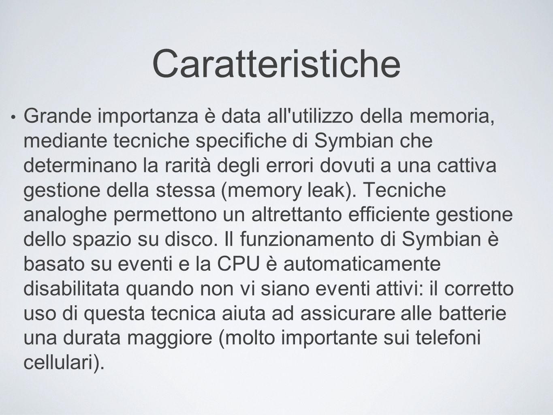 Caratteristiche Grande importanza è data all'utilizzo della memoria, mediante tecniche specifiche di Symbian che determinano la rarità degli errori do