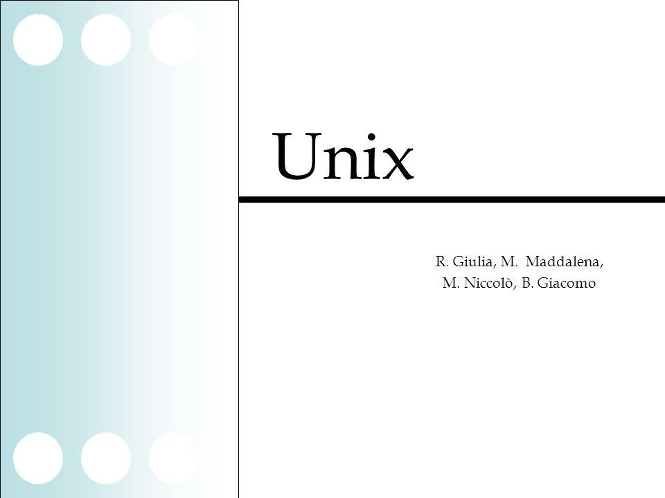 Unix R. Giulia, M. Maddalena, M. Niccolò, B. Giacomo