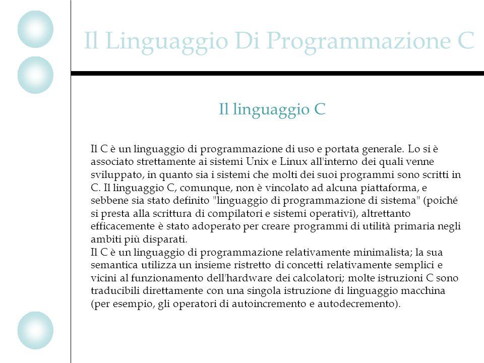Il Linguaggio Di Programmazione C Il C è un linguaggio di programmazione di uso e portata generale.