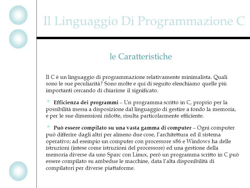 Il Linguaggio Di Programmazione C Il C è un linguaggio di programmazione relativamente minimalista.