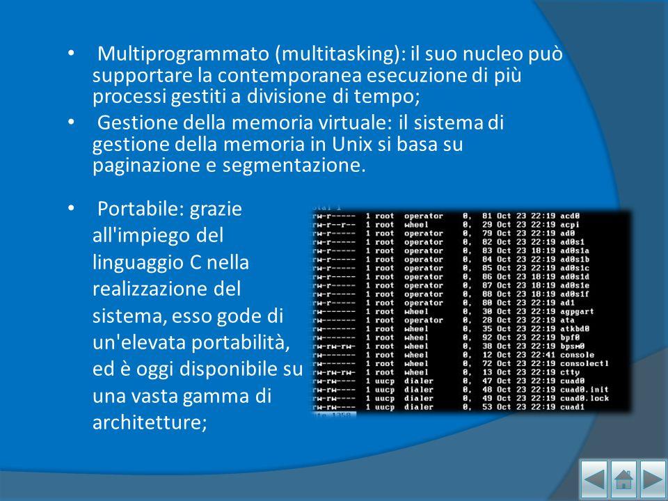 Multiprogrammato (multitasking): il suo nucleo può supportare la contemporanea esecuzione di più processi gestiti a divisione di tempo; Gestione della memoria virtuale: il sistema di gestione della memoria in Unix si basa su paginazione e segmentazione.
