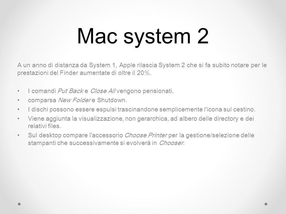 Mac system 2 A un anno di distanza da System 1, Apple rilascia System 2 che si fa subito notare per le prestazioni del Finder aumentate di oltre il 20%.