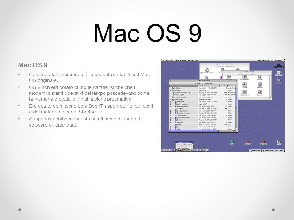 Mac OS 9 Mac OS 9. Considerata la versione più funzionale e stabile del Mac OS originale. OS 9 non era dotato di molte caratteristiche che i moderni s