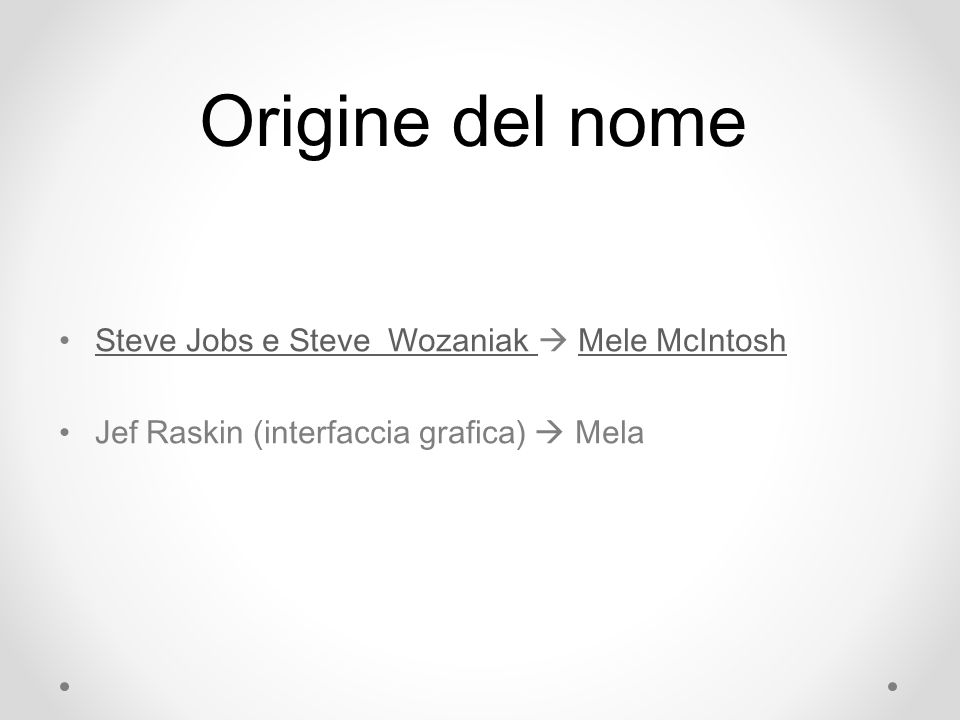 Origine del nome Steve Jobs e Steve Wozaniak Mele McIntoshSteve Jobs e Steve Wozaniak Mele McIntosh Jef Raskin (interfaccia grafica) Mela