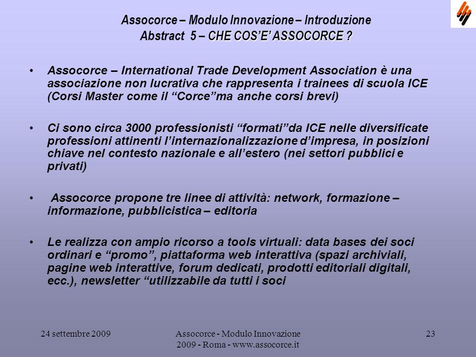 24 settembre 2009Assocorce - Modulo Innovazione 2009 - Roma - www.assocorce.it 23 Assocorce – Modulo Innovazione – Introduzione CHE COSE ASSOCORCE .