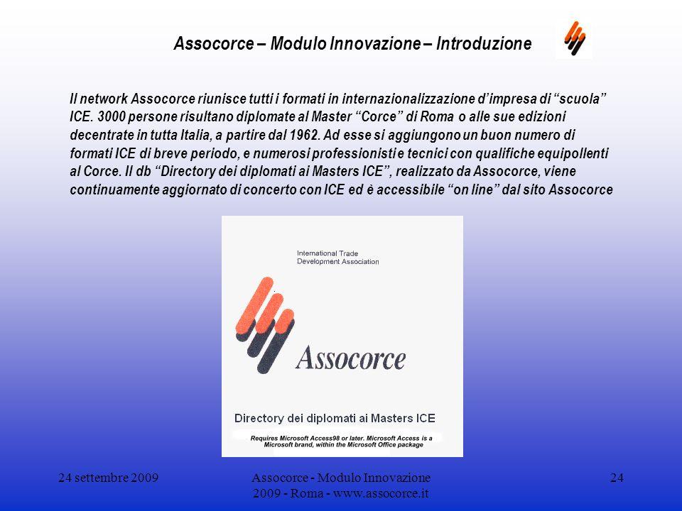 24 settembre 2009Assocorce - Modulo Innovazione 2009 - Roma - www.assocorce.it 24 Assocorce – Modulo Innovazione – Introduzione Il network Assocorce riunisce tutti i formati in internazionalizzazione dimpresa di scuola ICE.