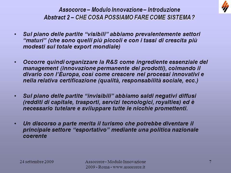 24 settembre 2009Assocorce - Modulo Innovazione 2009 - Roma - www.assocorce.it 7 Assocorce – Modulo Innovazione – Introduzione CHE COSA POSSIAMO FARE COME SISTEMA .
