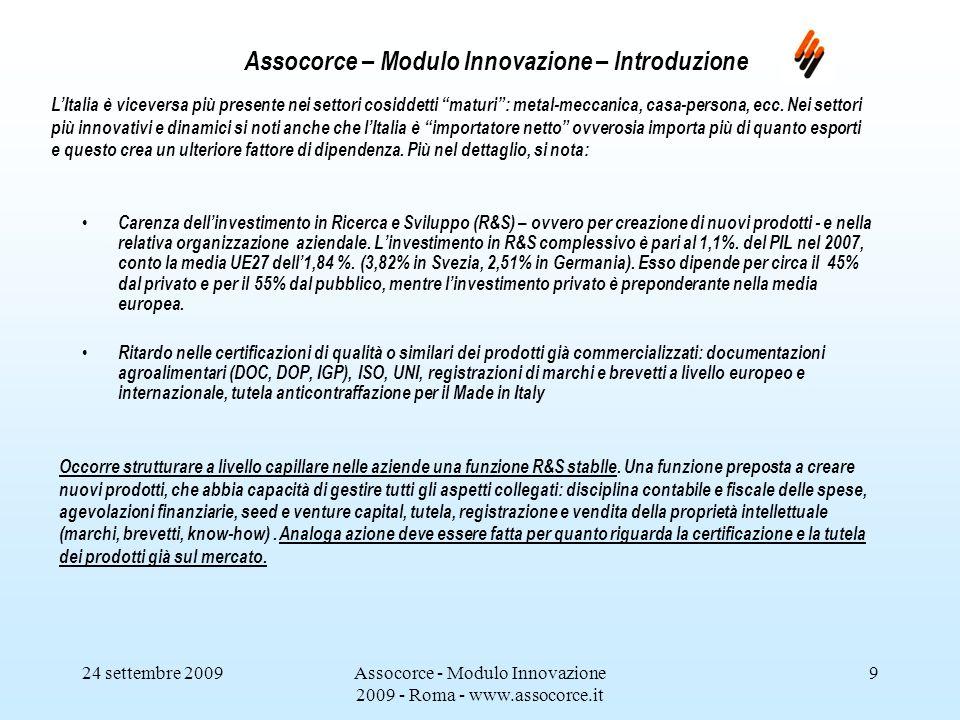 24 settembre 2009Assocorce - Modulo Innovazione 2009 - Roma - www.assocorce.it 9 Assocorce – Modulo Innovazione – Introduzione LItalia è viceversa più presente nei settori cosiddetti maturi: metal-meccanica, casa-persona, ecc.