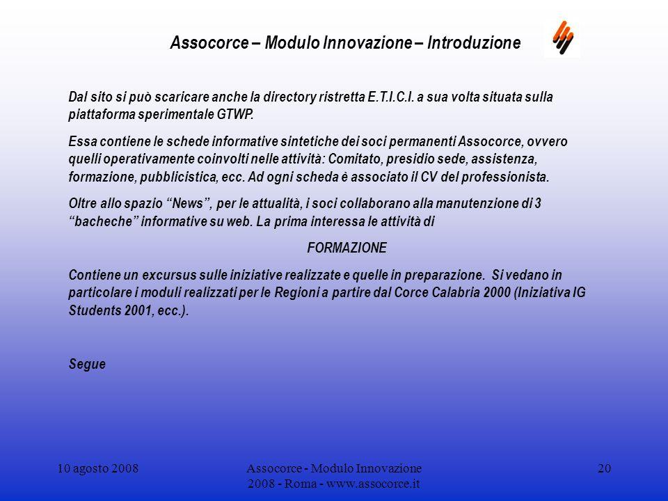 10 agosto 2008Assocorce - Modulo Innovazione 2008 - Roma - www.assocorce.it 20 Assocorce – Modulo Innovazione – Introduzione Dal sito si può scaricare anche la directory ristretta E.T.I.C.I.