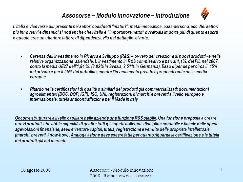 10 agosto 2008Assocorce - Modulo Innovazione 2008 - Roma - www.assocorce.it 7 Assocorce – Modulo Innovazione – Introduzione LItalia è viceversa più presente nei settori cosiddetti maturi: metal-meccanica, casa-persona, ecc.