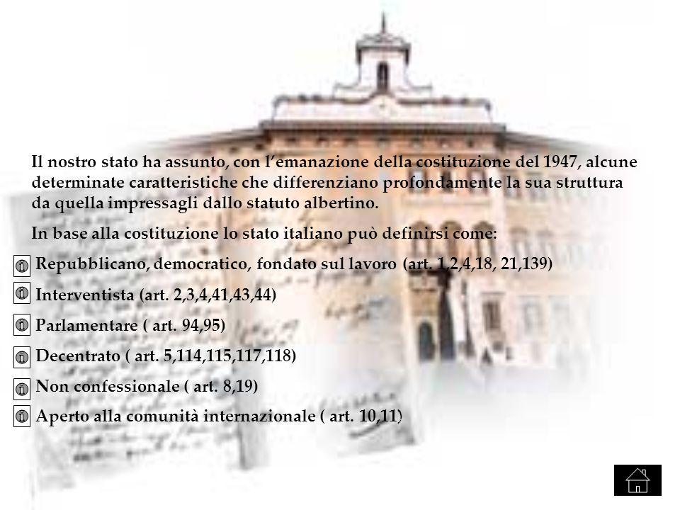 Il nostro stato ha assunto, con lemanazione della costituzione del 1947, alcune determinate caratteristiche che differenziano profondamente la sua struttura da quella impressagli dallo statuto albertino.