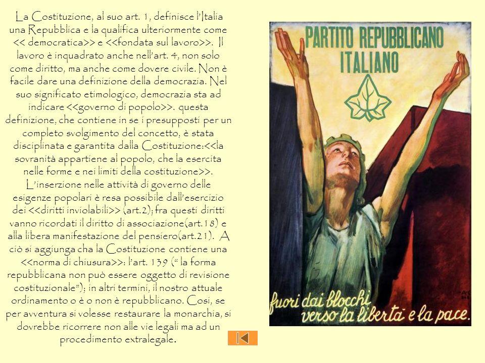 La Costituzione, al suo art. 1, definisce lItalia una Repubblica e la qualifica ulteriormente come > e >. Il lavoro è inquadrato anche nellart. 4, non