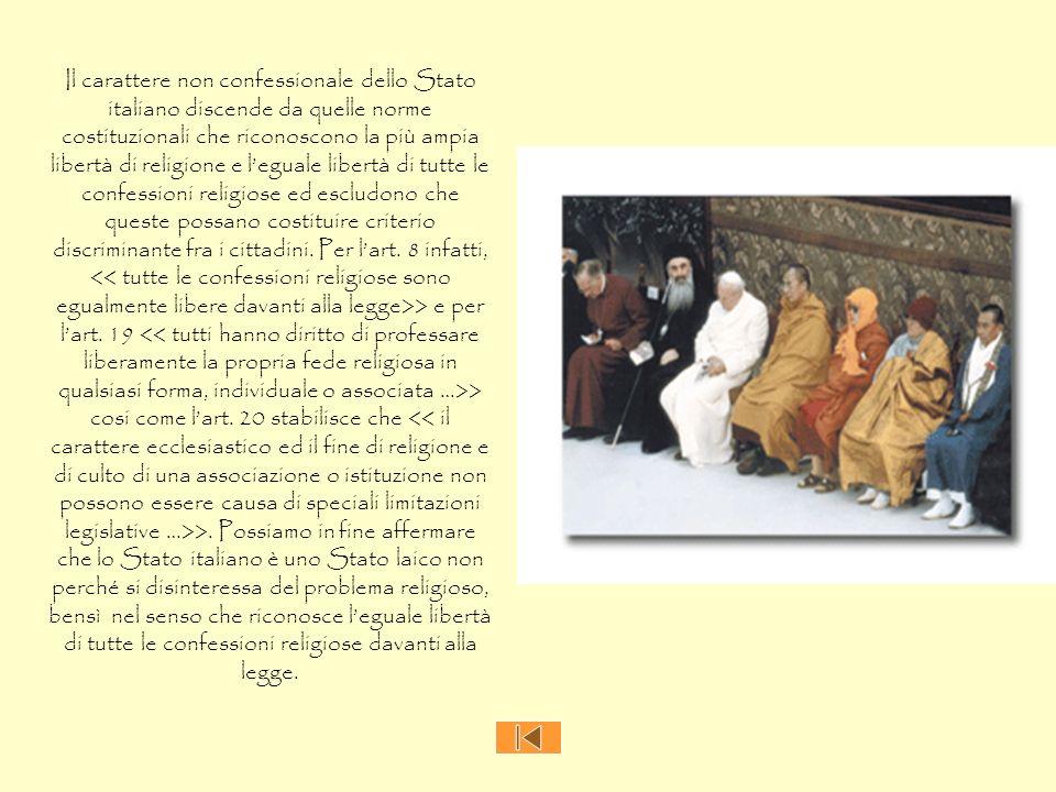Il carattere non confessionale dello Stato italiano discende da quelle norme costituzionali che riconoscono la più ampia libertà di religione e legual