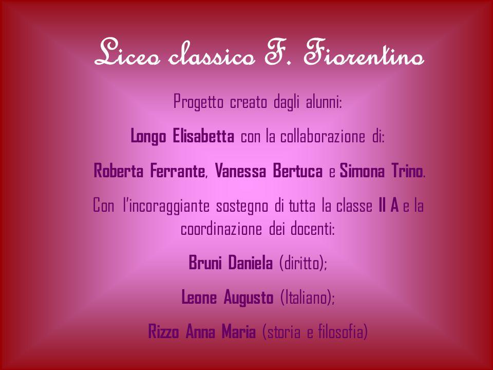 Liceo classico F. Fiorentino Progetto creato dagli alunni: Longo Elisabetta con la collaborazione di: Roberta Ferrante, Vanessa Bertuca e Simona Trino