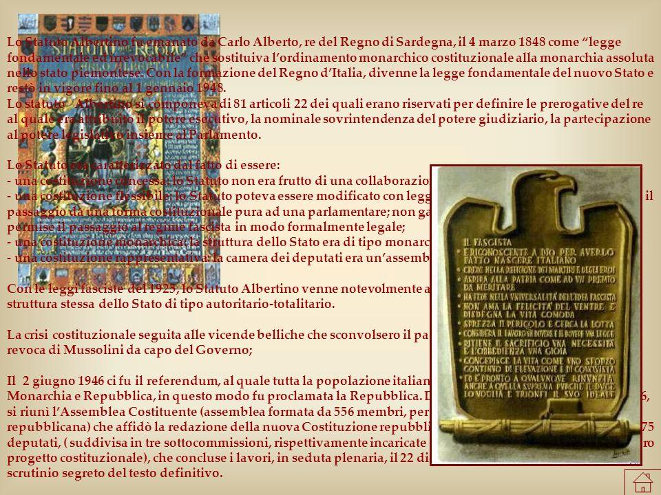 Lo Statuto Albertino fu emanato da Carlo Alberto, re del Regno di Sardegna, il 4 marzo 1848 come legge fondamentale ed irrevocabile che sostituiva lor