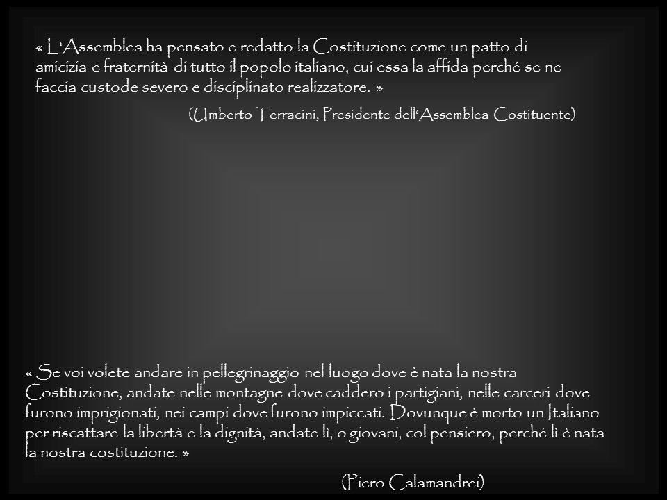 « L Assemblea ha pensato e redatto la Costituzione come un patto di amicizia e fraternità di tutto il popolo italiano, cui essa la affida perché se ne faccia custode severo e disciplinato realizzatore.