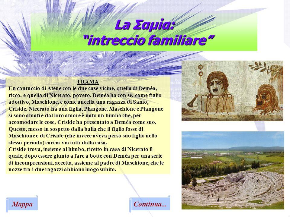 La Σαμία: intreccio familiare Continua... TRAMA Un cantuccio di Atene con le due case vicine, quella di Demèa, ricco, e quella di Nicerato, povero. De