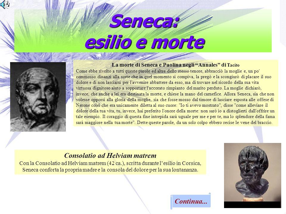Continua... Seneca: esilio e morte La morte di Seneca e Paolina negli Annales di Tacito Come ebbe rivolto a tutti queste parole ed altre dello stesso