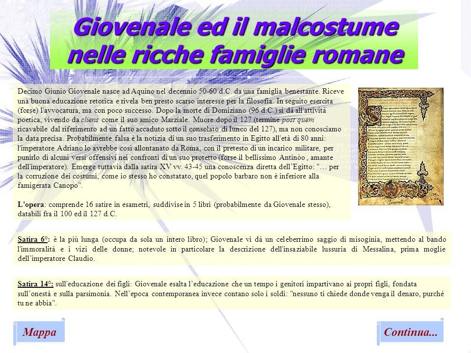 Continua... Giovenale ed il malcostume nelle ricche famiglie romane Decimo Giunio Giovenale nasce ad Aquino nel decennio 50-60 d.C. da una famiglia be