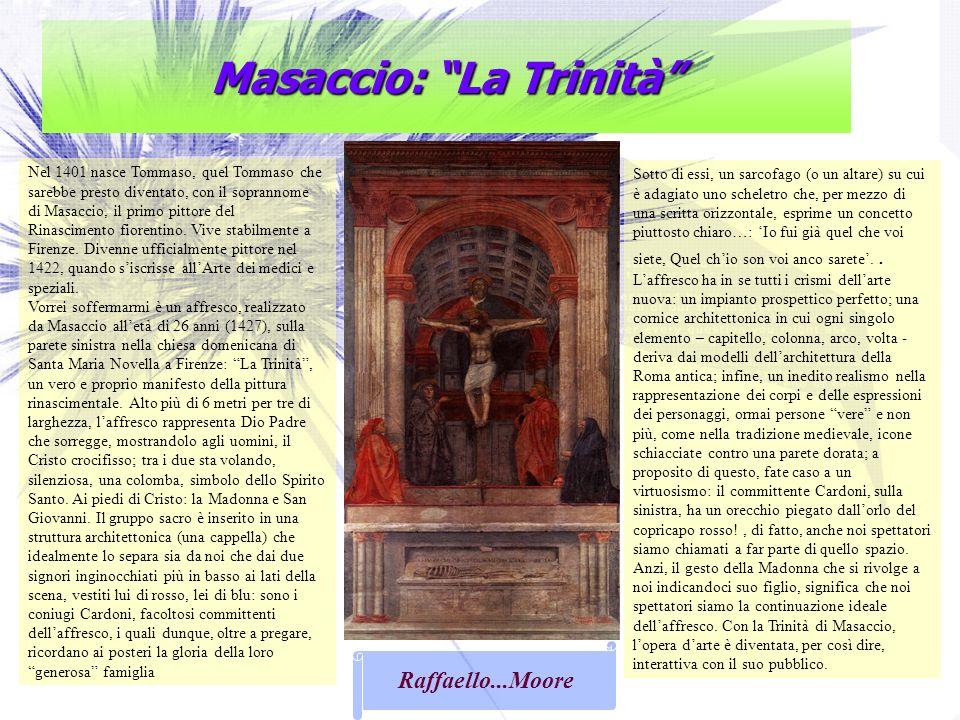 Masaccio: La Trinità Nel 1401 nasce Tommaso, quel Tommaso che sarebbe presto diventato, con il soprannome di Masaccio, il primo pittore del Rinascimen