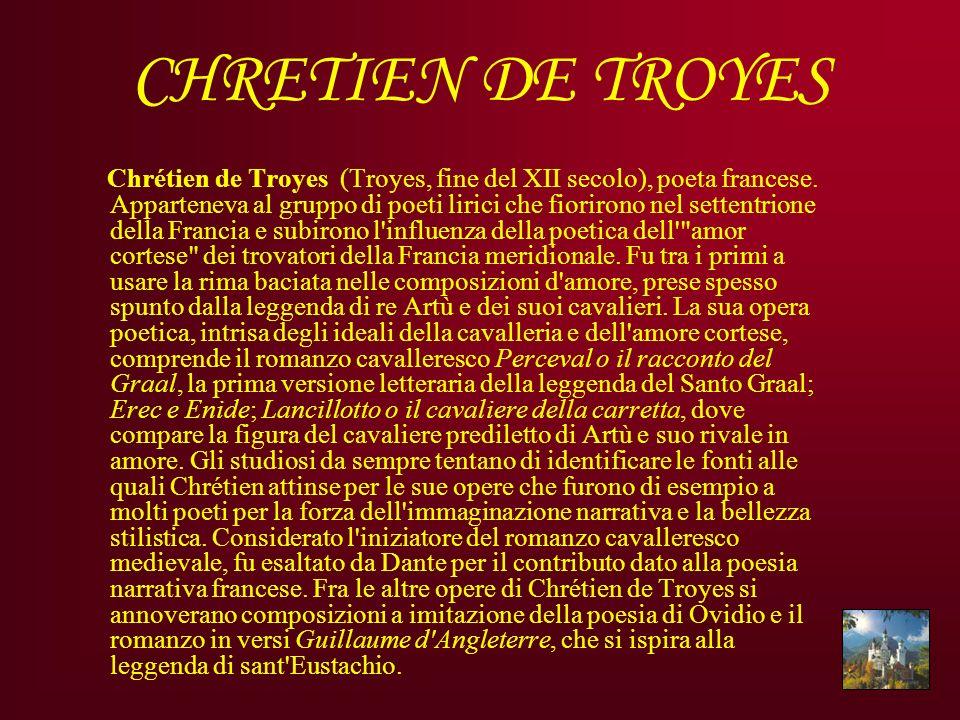CHRETIEN DE TROYES Chrétien de Troyes (Troyes, fine del XII secolo), poeta francese. Apparteneva al gruppo di poeti lirici che fiorirono nel settentri