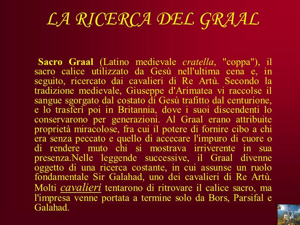 LA RICERCA DEL GRAAL Sacro Graal (Latino medievale cratella,