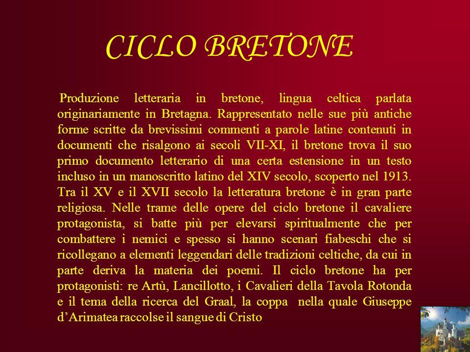 CICLO BRETONE Produzione letteraria in bretone, lingua celtica parlata originariamente in Bretagna. Rappresentato nelle sue più antiche forme scritte