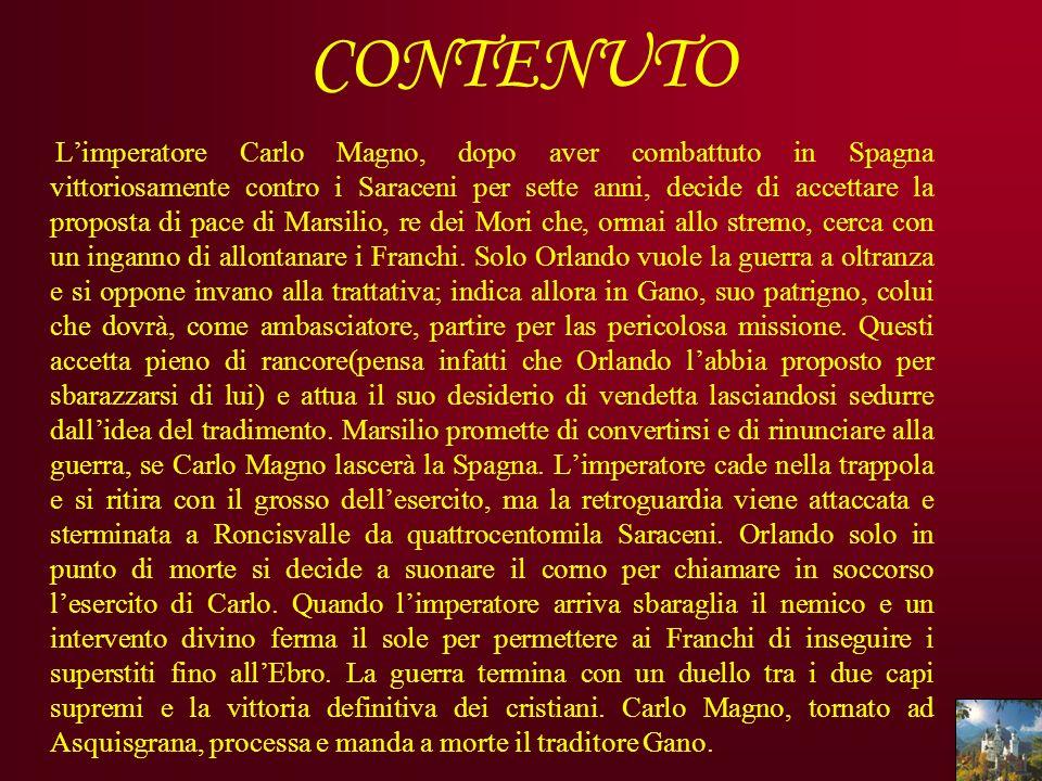CONTENUTO Limperatore Carlo Magno, dopo aver combattuto in Spagna vittoriosamente contro i Saraceni per sette anni, decide di accettare la proposta di