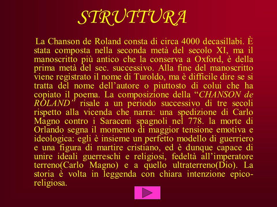 STRUTTURA La Chanson de Roland consta di circa 4000 decasillabi. È stata composta nella seconda metà del secolo XI, ma il manoscritto più antico che l
