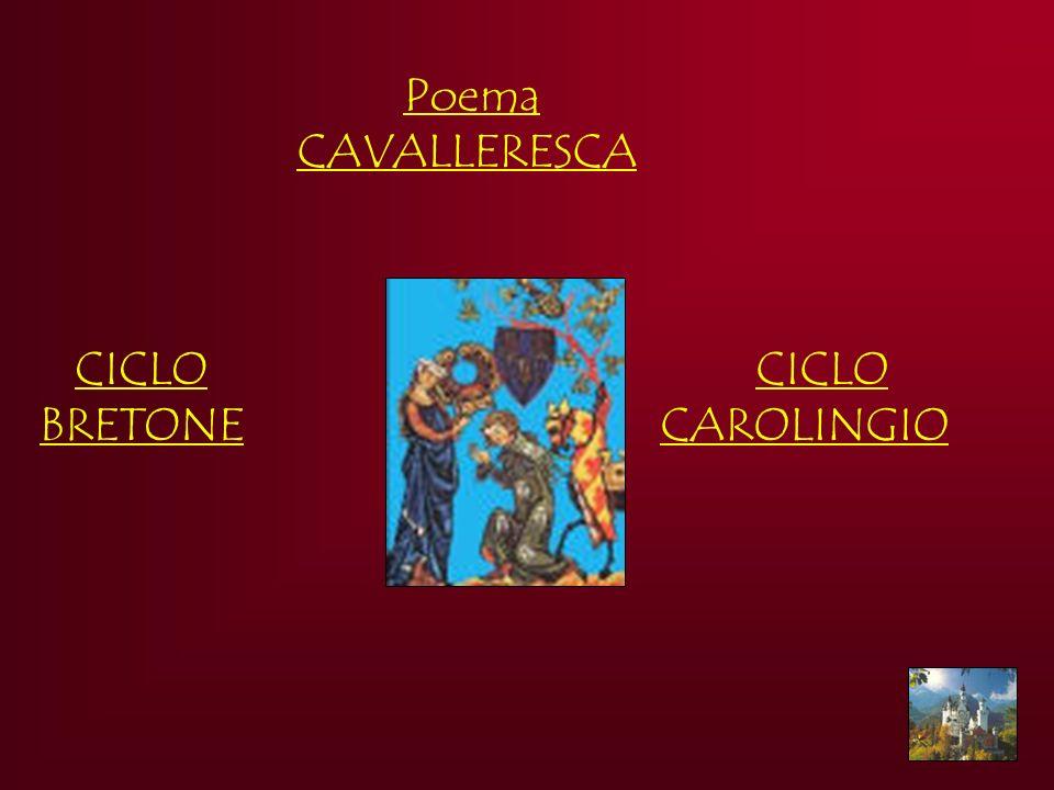 CICLO CAROLINGIO CICLO BRETONE Poema CAVALLERESCA