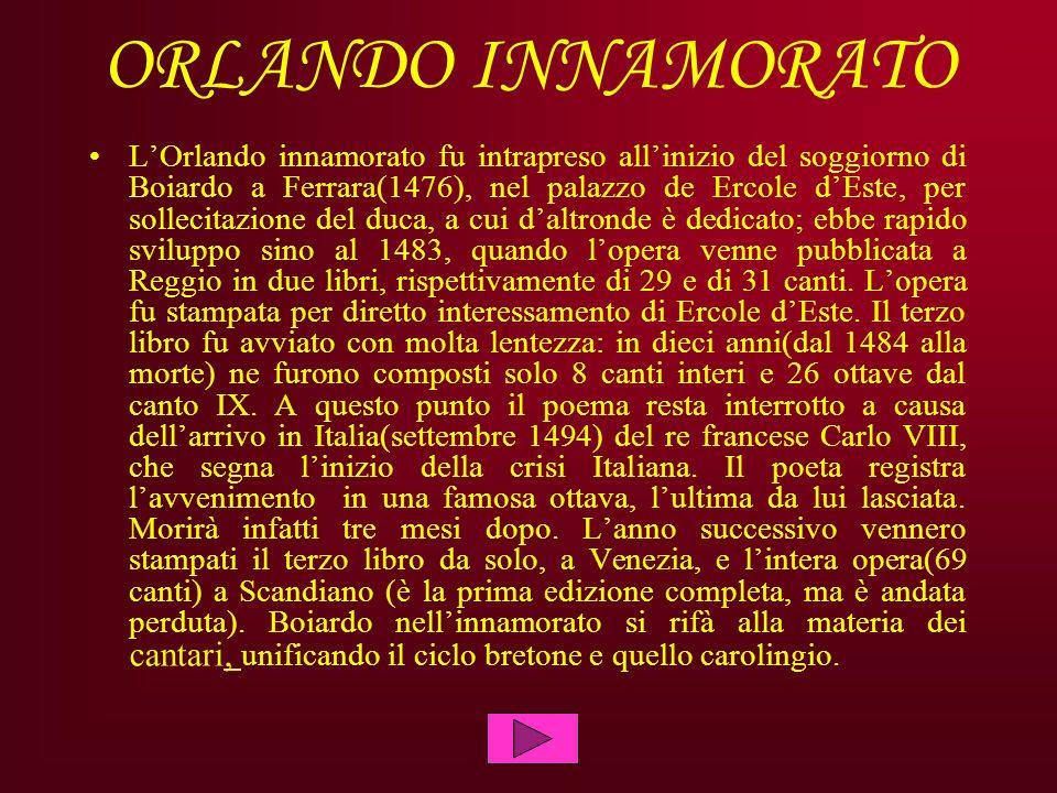 ORLANDO INNAMORATO LOrlando innamorato fu intrapreso allinizio del soggiorno di Boiardo a Ferrara(1476), nel palazzo de Ercole dEste, per sollecitazio