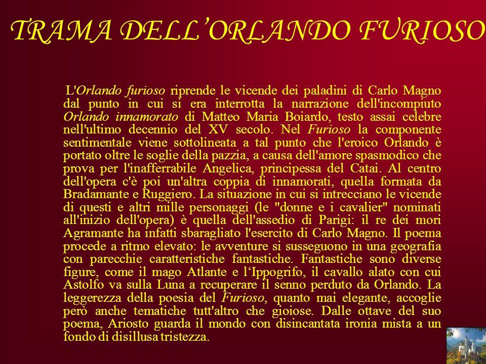 TRAMA DELLORLANDO FURIOSO L'Orlando furioso riprende le vicende dei paladini di Carlo Magno dal punto in cui si era interrotta la narrazione dell'inco