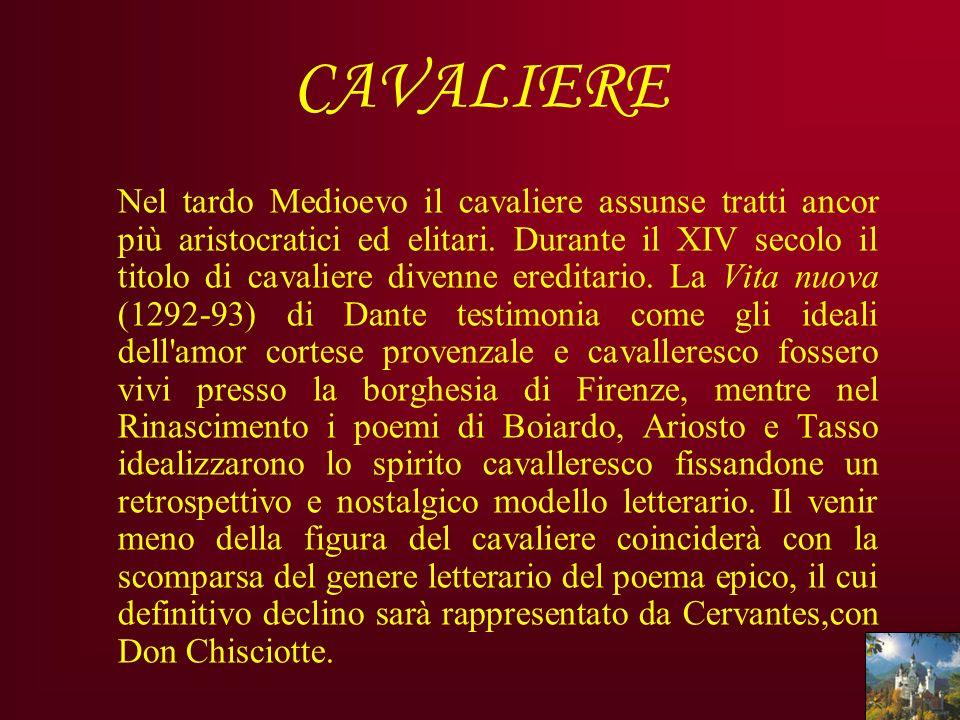 CAVALIERE Nel tardo Medioevo il cavaliere assunse tratti ancor più aristocratici ed elitari. Durante il XIV secolo il titolo di cavaliere divenne ered