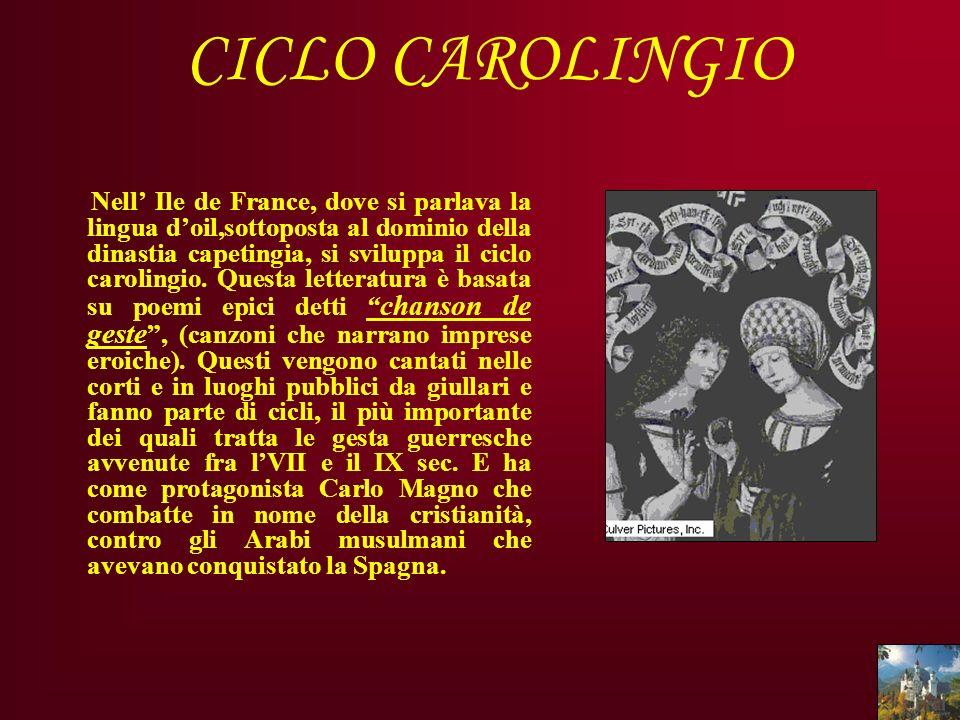 CICLO CAROLINGIO Nell Ile de France, dove si parlava la lingua doil,sottoposta al dominio della dinastia capetingia, si sviluppa il ciclo carolingio.