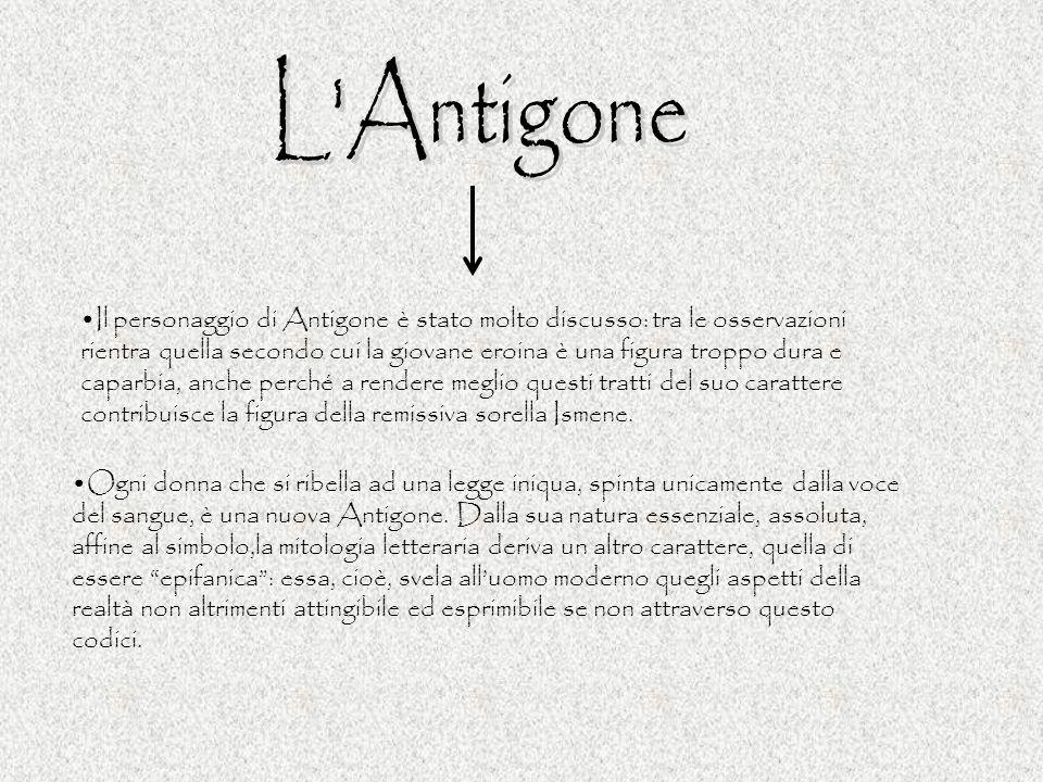Il personaggio di Antigone è stato molto discusso: tra le osservazioni rientra quella secondo cui la giovane eroina è una figura troppo dura e caparbi