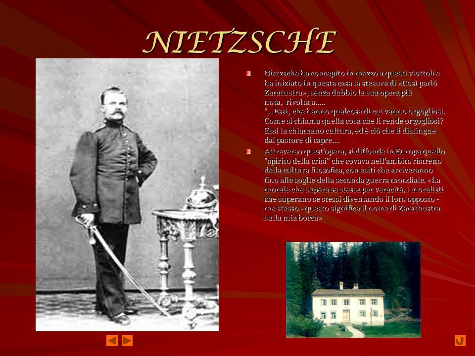 NIETZSCHE Nietzsche ha concepito in mezzo a questi viottoli e ha iniziato in questa casa la stesura di «Così parlò Zaratustra», senza dubbio la sua opera più nota, rivolta a.....