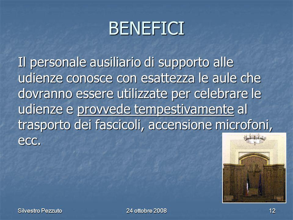Silvestro Pezzuto24 ottobre 200812 BENEFICI Il personale ausiliario di supporto alle udienze conosce con esattezza le aule che dovranno essere utilizzate per celebrare le udienze e provvede tempestivamente al trasporto dei fascicoli, accensione microfoni, ecc.