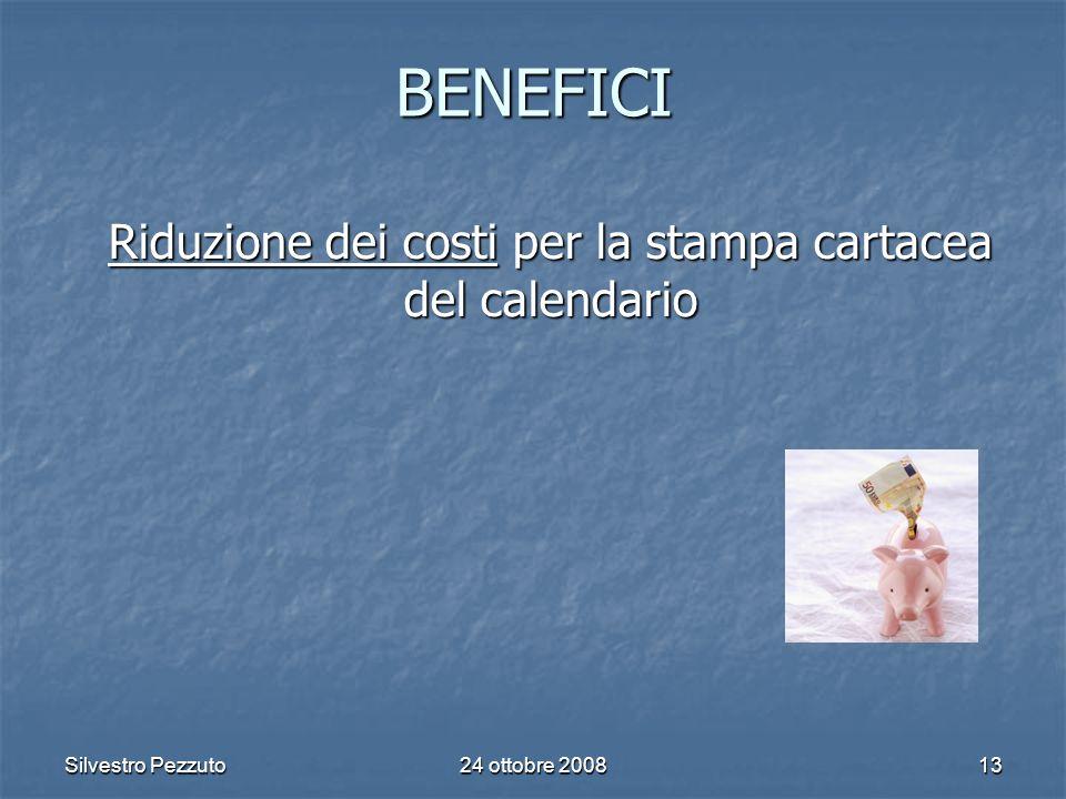 Silvestro Pezzuto24 ottobre 200813 BENEFICI Riduzione dei costi per la stampa cartacea del calendario